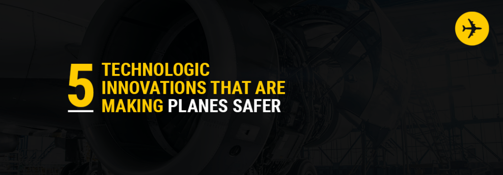 5 Technologic Innovations That Are Making Planes Safer