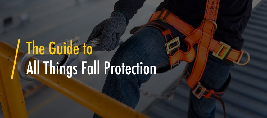 The Guide to All Things Fall Protection